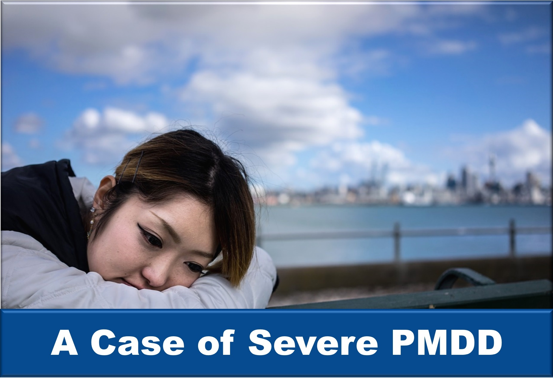 A Case of Severe PMDD