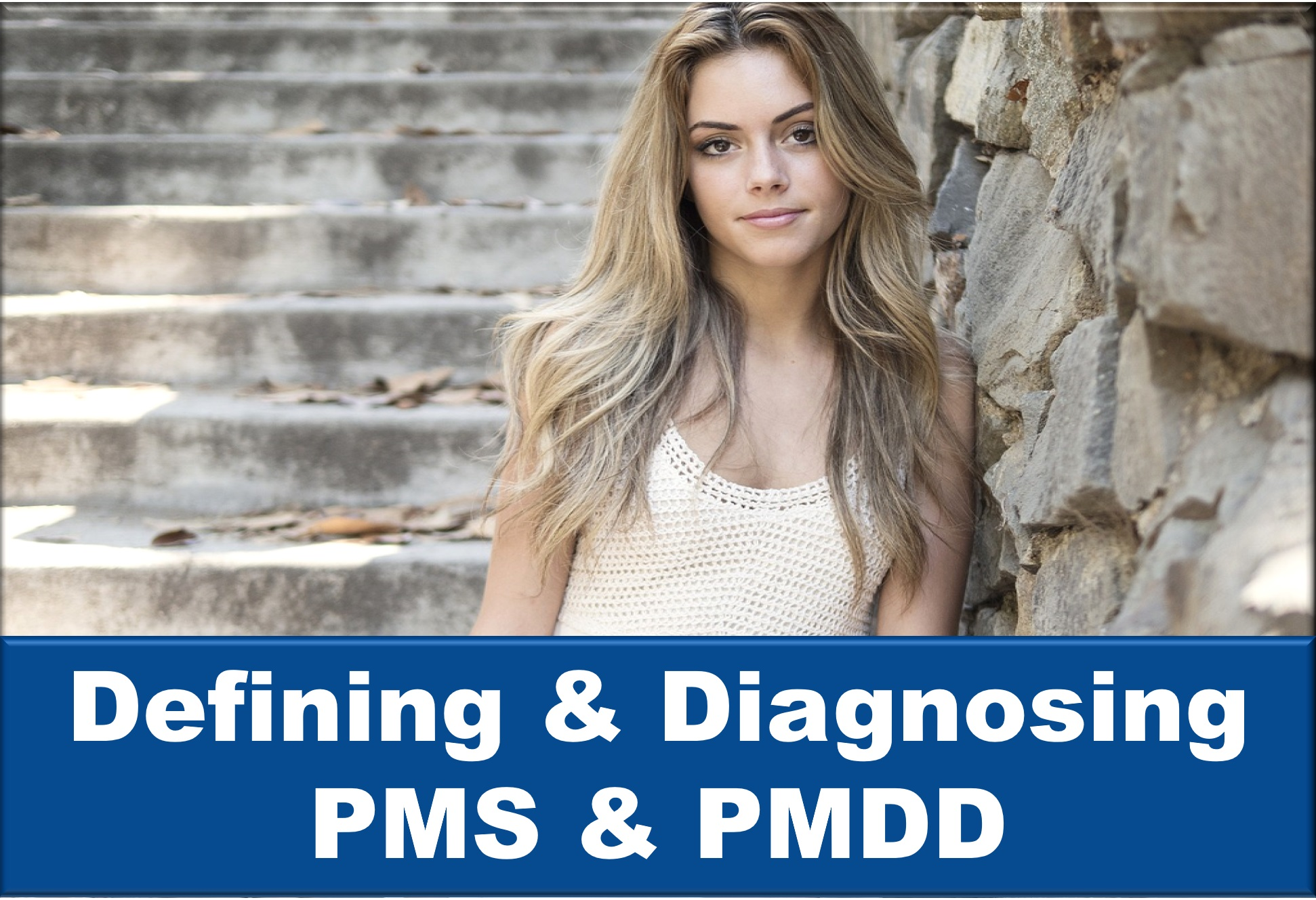 Defining & Diagnosing PMS & PMDD